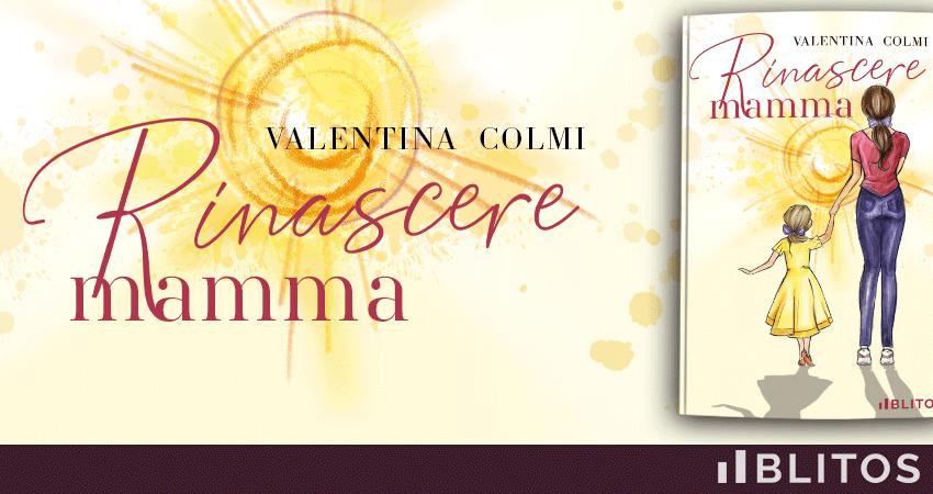 Rinascere mamma: Il romanzo autobiografico di Valentina Colmi